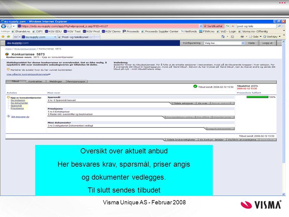 Visma Unique AS - Februar 2008 Oversikt over aktuelt anbud Her besvares krav, spørsmål, priser angis og dokumenter vedlegges. Til slutt sendes tilbude
