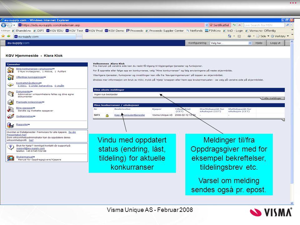 Visma Unique AS - Februar 2008 Vindu med oppdatert status (endring, låst, tildeling) for aktuelle konkurranser Meldinger til/fra Oppdragsgiver med for