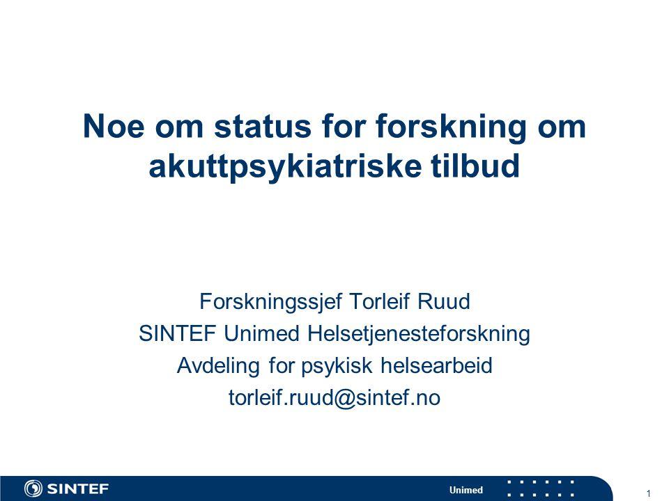 Unimed 1 Noe om status for forskning om akuttpsykiatriske tilbud Forskningssjef Torleif Ruud SINTEF Unimed Helsetjenesteforskning Avdeling for psykisk