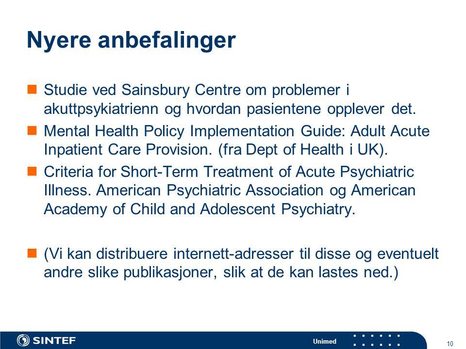 Unimed 10 Nyere anbefalinger  Studie ved Sainsbury Centre om problemer i akuttpsykiatrienn og hvordan pasientene opplever det.  Mental Health Policy