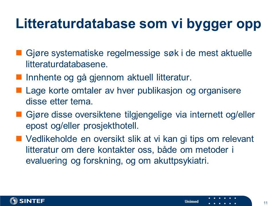 Unimed 11 Litteraturdatabase som vi bygger opp  Gjøre systematiske regelmessige søk i de mest aktuelle litteraturdatabasene.