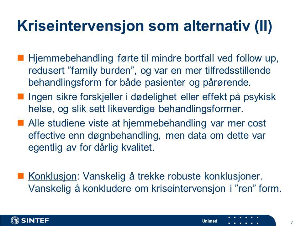 Unimed 7 Kriseintervensjon som alternativ (II)  Hjemmebehandling førte til mindre bortfall ved follow up, redusert family burden , og var en mer tilfredsstillende behandlingsform for både pasienter og pårørende.