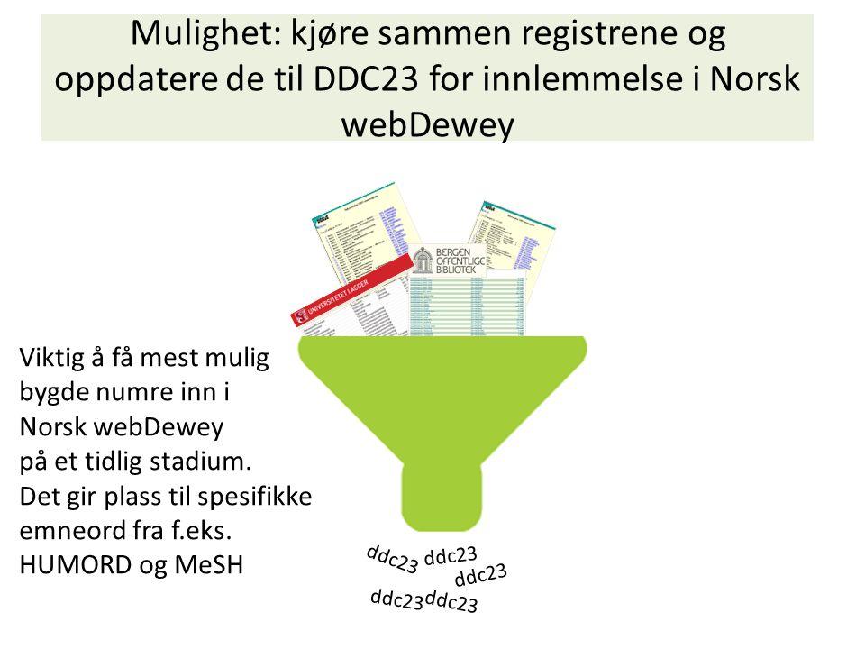 Mulighet: kjøre sammen registrene og oppdatere de til DDC23 for innlemmelse i Norsk webDewey Viktig å få mest mulig bygde numre inn i Norsk webDewey på et tidlig stadium.