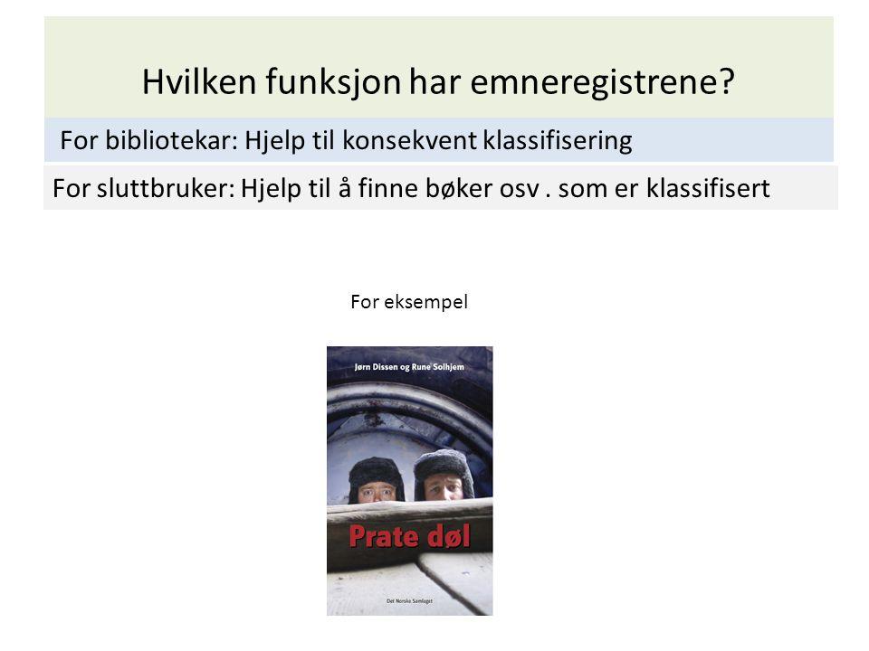 Hvilken funksjon har emneregistrene? For bibliotekar: Hjelp til konsekvent klassifisering For sluttbruker: Hjelp til å finne bøker osv. som er klassif