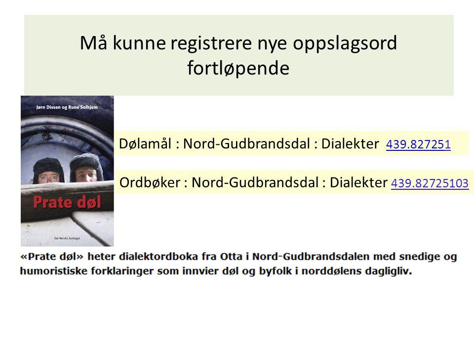Må kunne registrere nye oppslagsord fortløpende Dølamål : Nord-Gudbrandsdal : Dialekter 439.827251 439.82725 Ordbøker : Nord-Gudbrandsdal : Dialekter 439.82725103