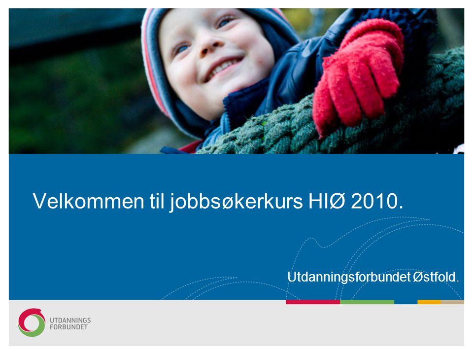 Velkommen til jobbsøkerkurs HIØ 2010. Utdanningsforbundet Østfold.