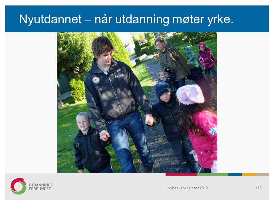 Nyutdannet – når utdanning møter yrke. Jobbsøkerkurs høst 2010s26