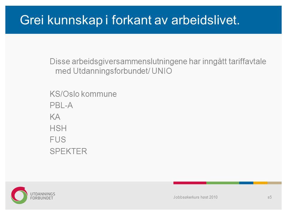 Grei kunnskap i forkant av arbeidslivet. Disse arbeidsgiversammenslutningene har inngått tariffavtale med Utdanningsforbundet/ UNIO KS/Oslo kommune PB
