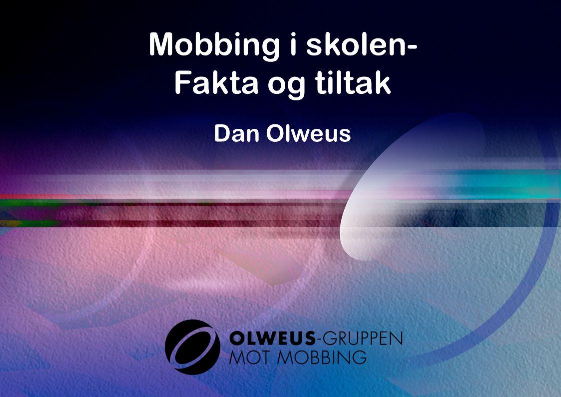 Mobbing i skolen- Fakta og tiltak Dan Olweus