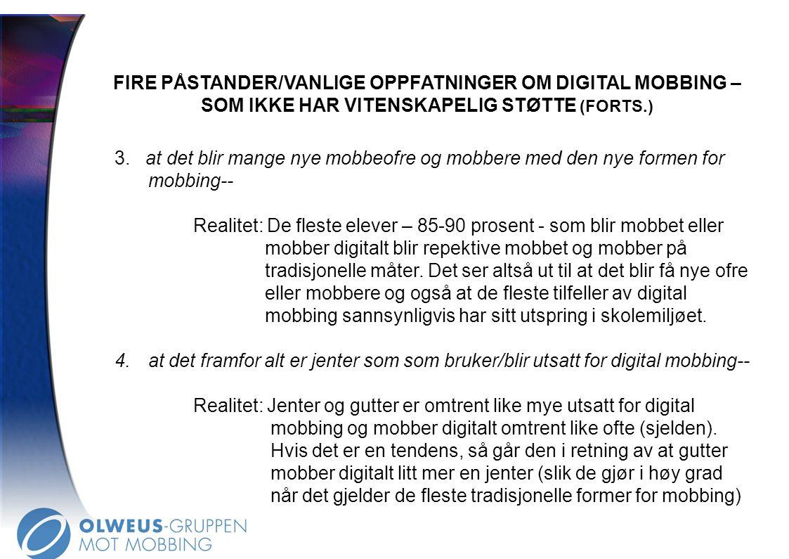 FIRE PÅSTANDER/VANLIGE OPPFATNINGER OM DIGITAL MOBBING – SOM IKKE HAR VITENSKAPELIG STØTTE (FORTS.) 3. at det blir mange nye mobbeofre og mobbere med