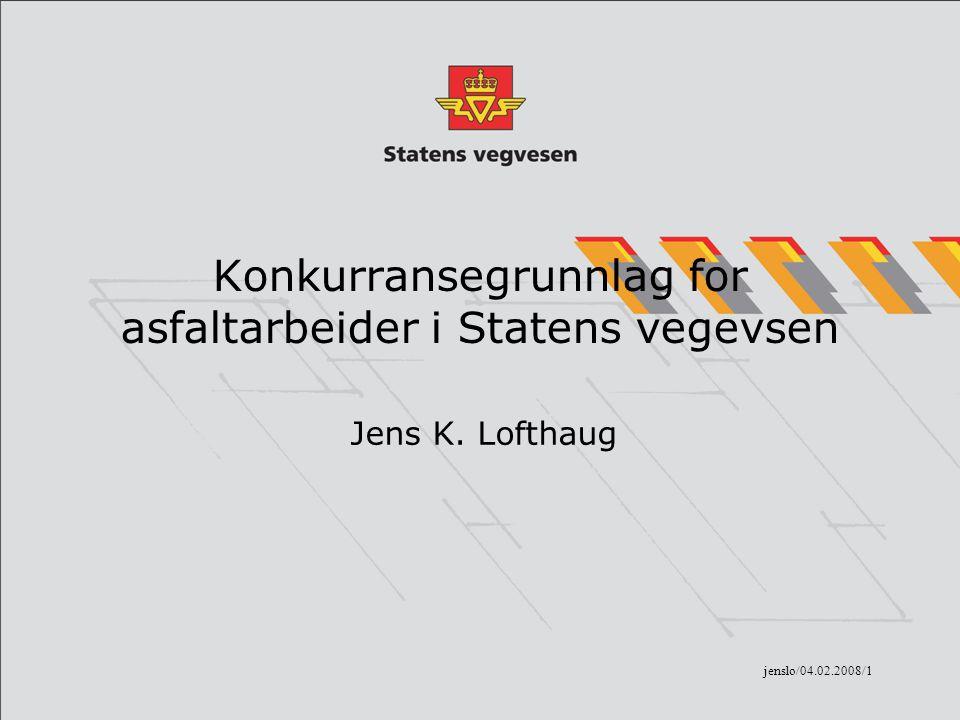 jenslo/04.02.2008/1 Konkurransegrunnlag for asfaltarbeider i Statens vegevsen Jens K. Lofthaug