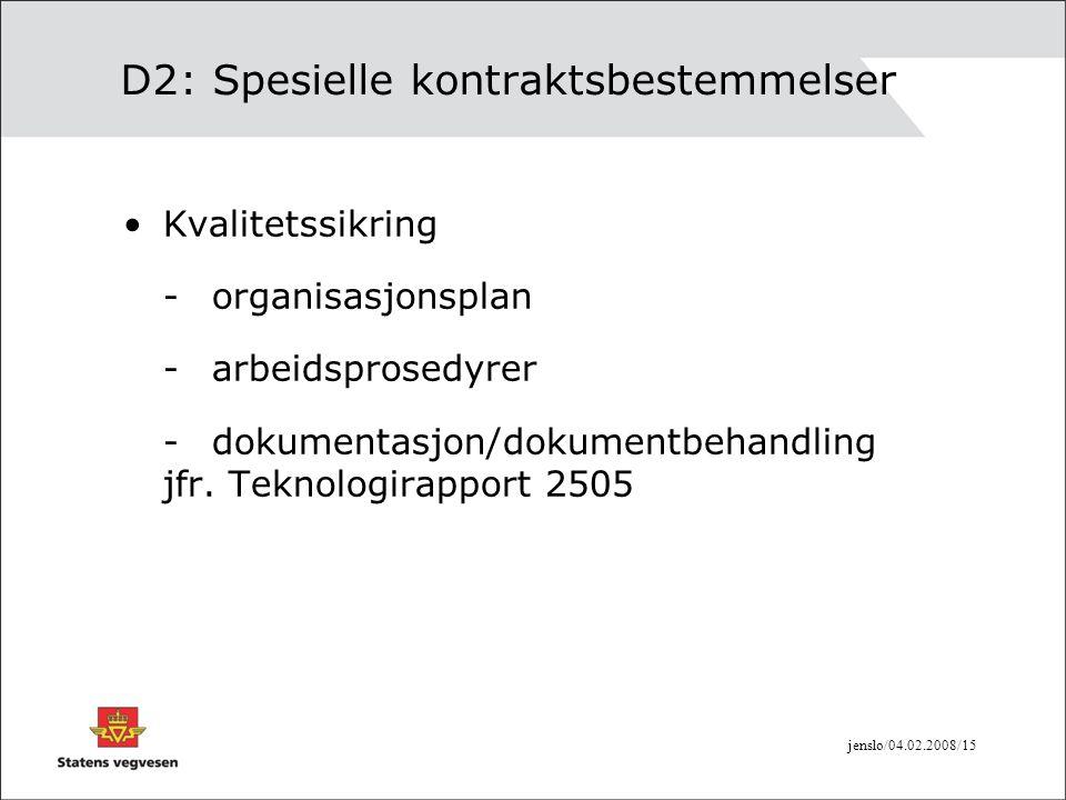jenslo/04.02.2008/15 D2: Spesielle kontraktsbestemmelser •Kvalitetssikring -organisasjonsplan - arbeidsprosedyrer -dokumentasjon/dokumentbehandling jf