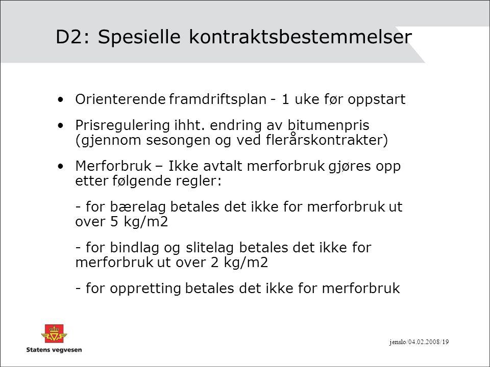 jenslo/04.02.2008/19 D2: Spesielle kontraktsbestemmelser •Orienterende framdriftsplan - 1 uke før oppstart •Prisregulering ihht. endring av bitumenpri