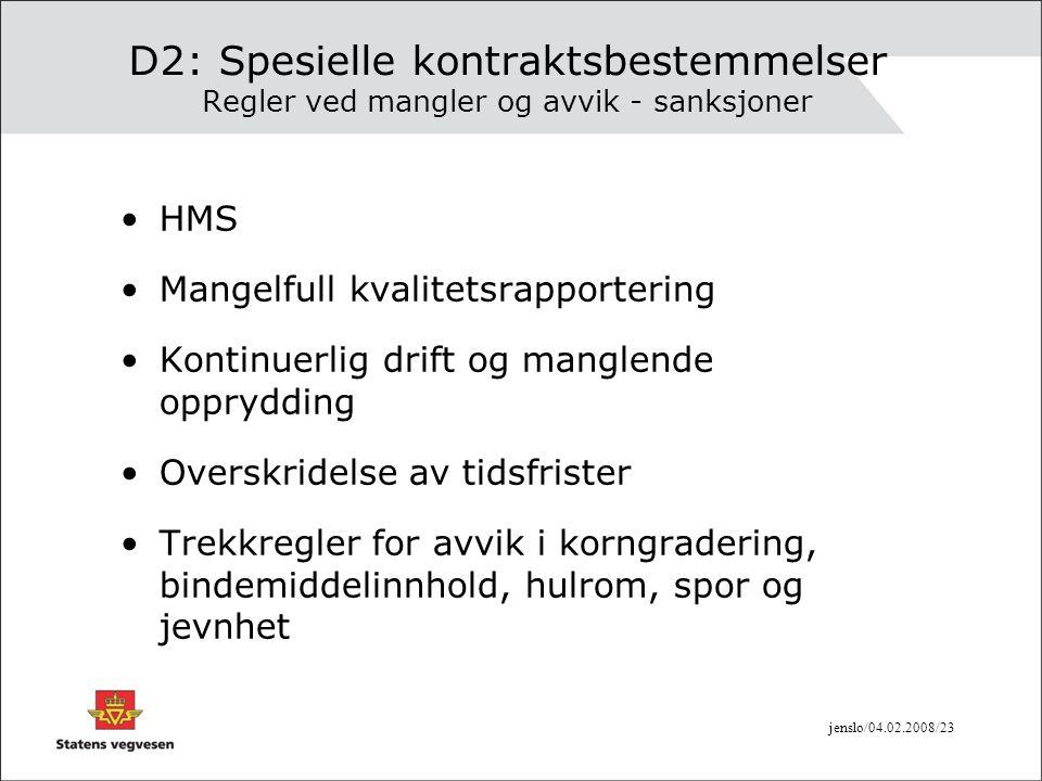 jenslo/04.02.2008/23 D2: Spesielle kontraktsbestemmelser Regler ved mangler og avvik - sanksjoner •HMS •Mangelfull kvalitetsrapportering •Kontinuerlig