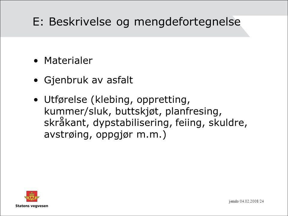 jenslo/04.02.2008/24 E: Beskrivelse og mengdefortegnelse •Materialer •Gjenbruk av asfalt •Utførelse (klebing, oppretting, kummer/sluk, buttskjøt, plan