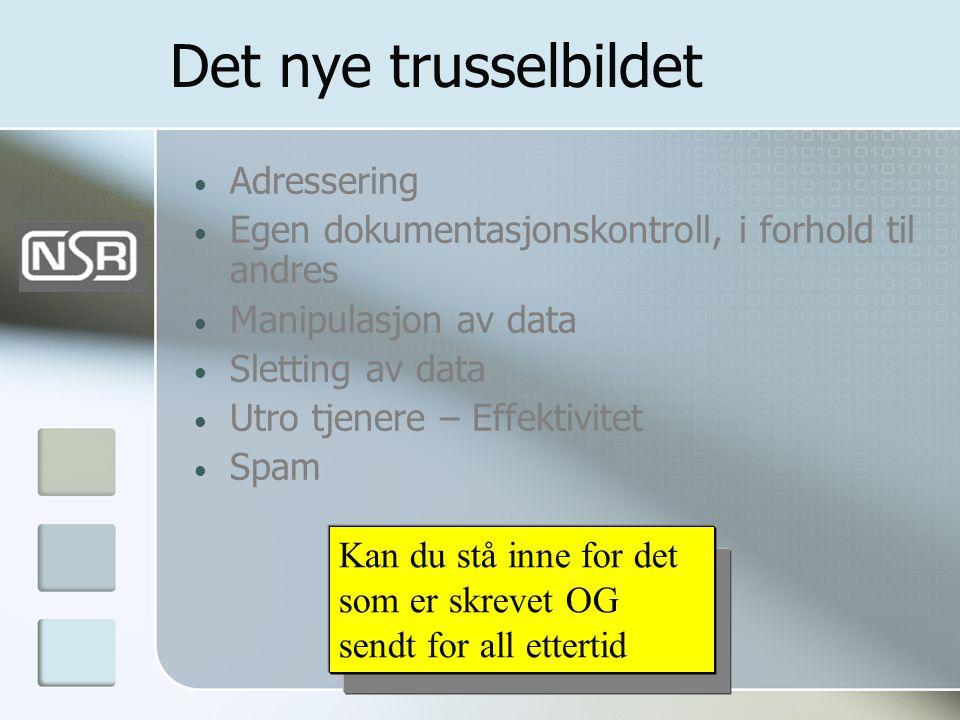 Det nye trusselbildet • Adressering • Egen dokumentasjonskontroll, i forhold til andres • Manipulasjon av data • Sletting av data • Utro tjenere – Eff