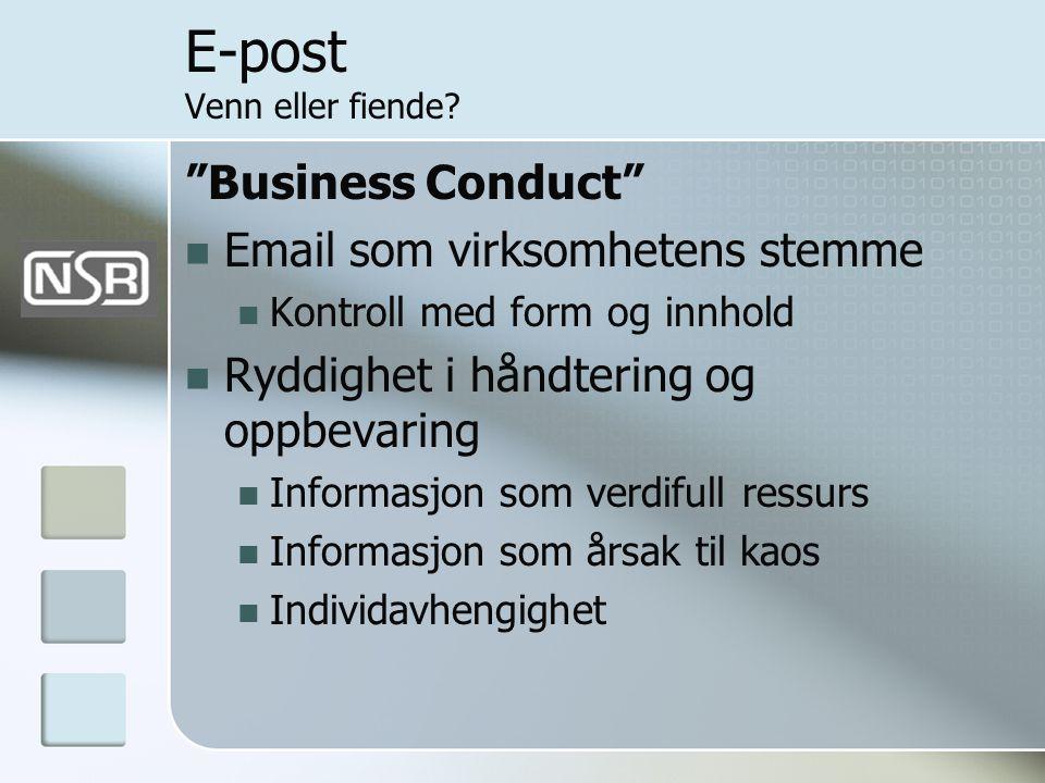 """E-post Venn eller fiende? """"Business Conduct""""  Email som virksomhetens stemme  Kontroll med form og innhold  Ryddighet i håndtering og oppbevaring """