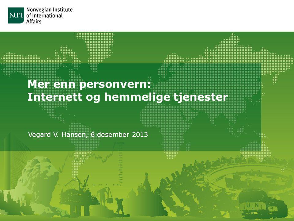 Mer enn personvern: Internett og hemmelige tjenester Vegard V. Hansen, 6 desember 2013
