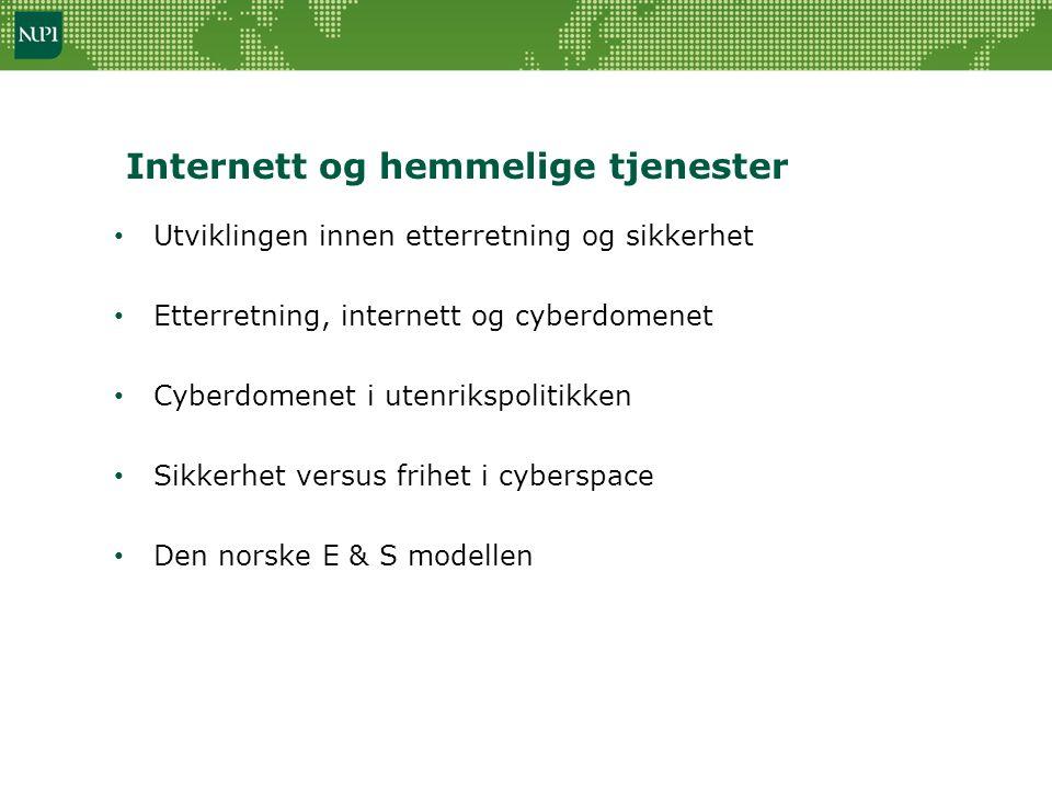 Internett og hemmelige tjenester • Utviklingen innen etterretning og sikkerhet • Etterretning, internett og cyberdomenet • Cyberdomenet i utenrikspolitikken • Sikkerhet versus frihet i cyberspace • Den norske E & S modellen
