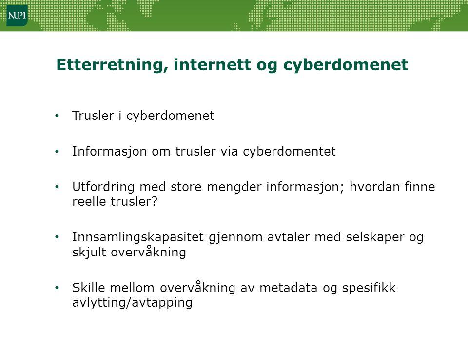 Etterretning, internett og cyberdomenet • Trusler i cyberdomenet • Informasjon om trusler via cyberdomentet • Utfordring med store mengder informasjon