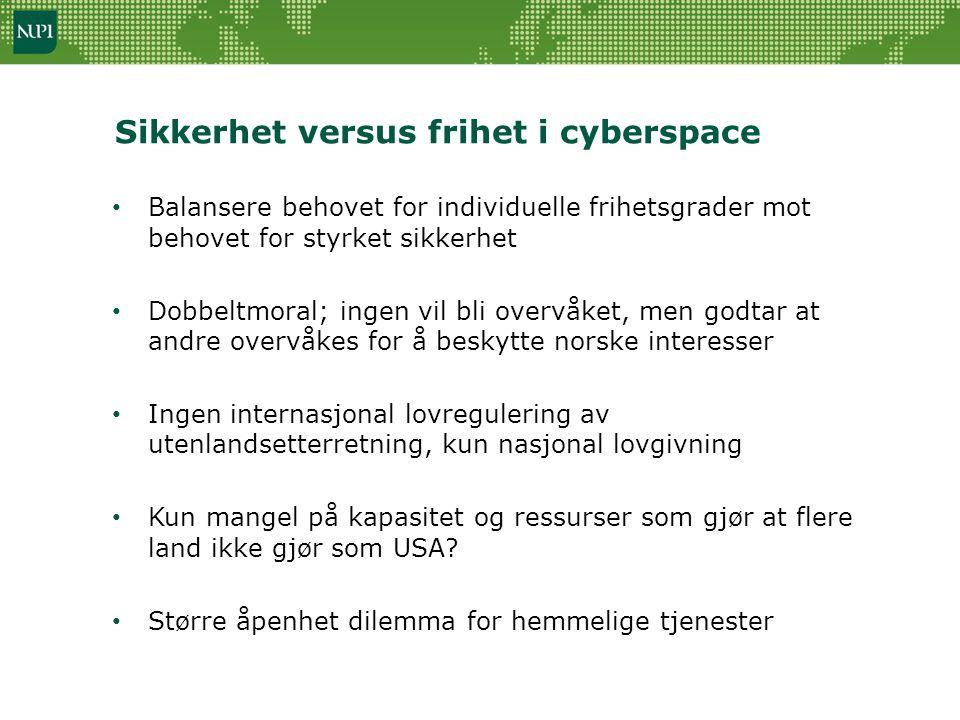 Sikkerhet versus frihet i cyberspace • Balansere behovet for individuelle frihetsgrader mot behovet for styrket sikkerhet • Dobbeltmoral; ingen vil bl