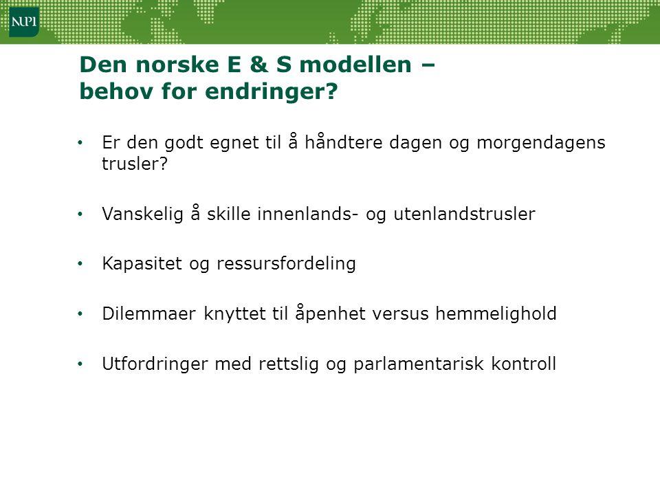 Den norske E & S modellen – behov for endringer? • Er den godt egnet til å håndtere dagen og morgendagens trusler? • Vanskelig å skille innenlands- og