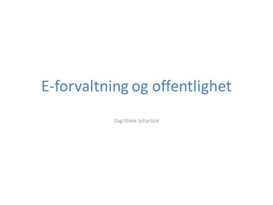E-forvaltning og offentlighet Dag Wiese Schartum