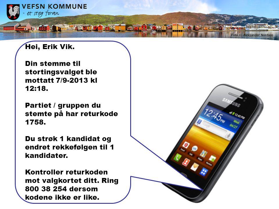 Hei, Erik Vik. Din stemme til stortingsvalget ble mottatt 7/9-2013 kl 12:18.