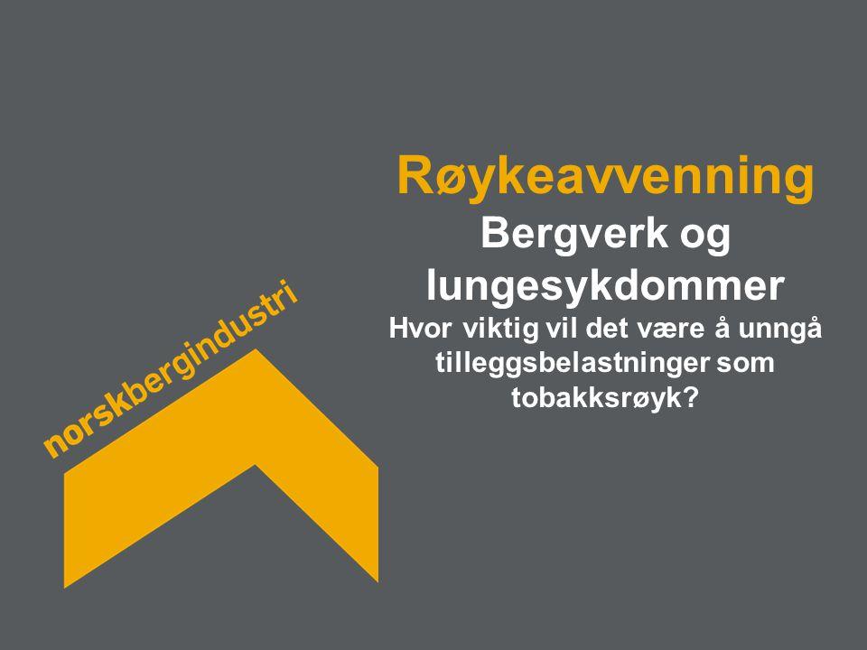 Røykeavvenning Bergverk og lungesykdommer Hvor viktig vil det være å unngå tilleggsbelastninger som tobakksrøyk?