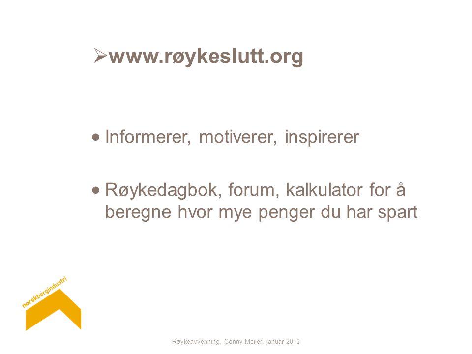 Røykeavvenning, Conny Meijer, januar 2010  www.røykeslutt.org  Informerer, motiverer, inspirerer  Røykedagbok, forum, kalkulator for å beregne hvor mye penger du har spart