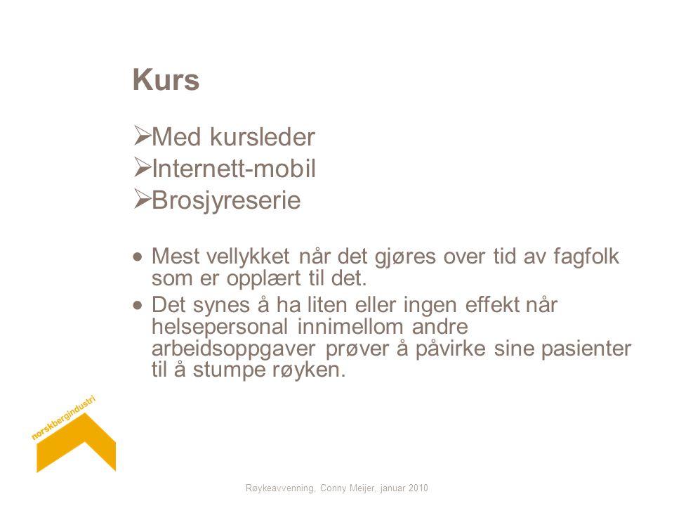 Røykeavvenning, Conny Meijer, januar 2010 Kurs  Med kursleder  Internett-mobil  Brosjyreserie  Mest vellykket når det gjøres over tid av fagfolk som er opplært til det.