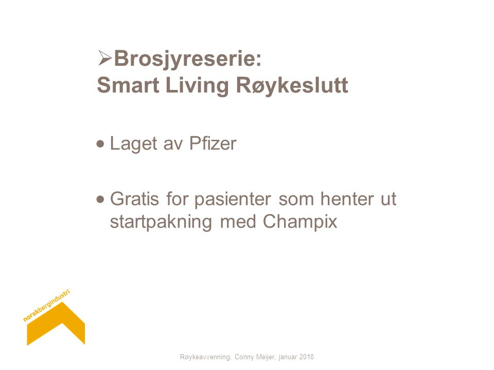 Røykeavvenning, Conny Meijer, januar 2010  Brosjyreserie: Smart Living Røykeslutt  Laget av Pfizer  Gratis for pasienter som henter ut startpakning med Champix