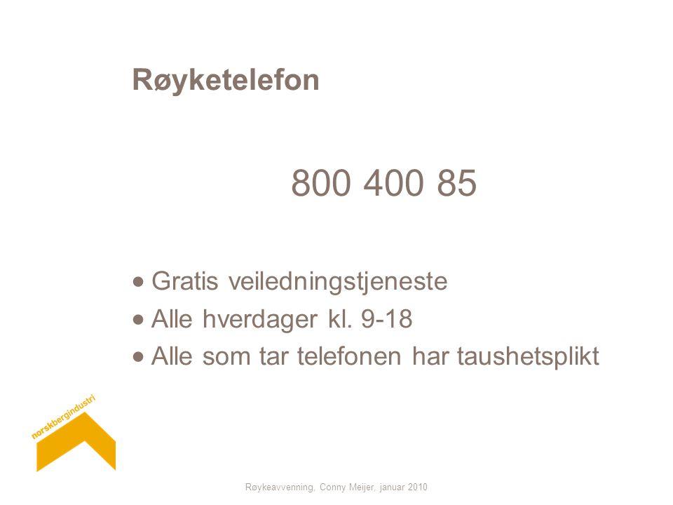 Røykeavvenning, Conny Meijer, januar 2010 Røyketelefon 800 400 85  Gratis veiledningstjeneste  Alle hverdager kl. 9-18  Alle som tar telefonen har