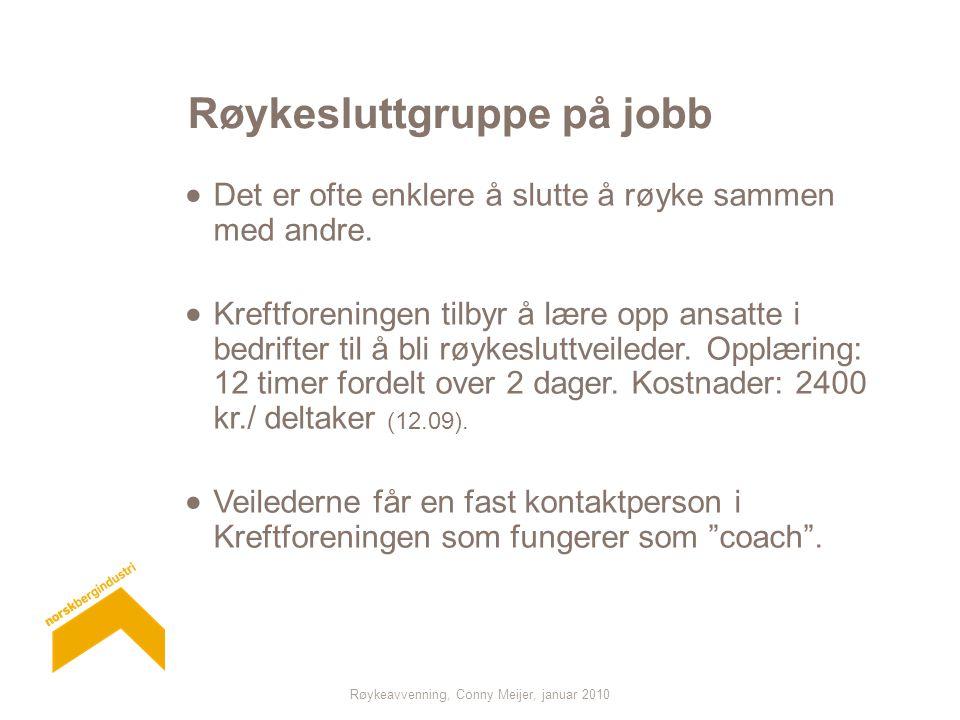 Røykeavvenning, Conny Meijer, januar 2010 Røykesluttgruppe på jobb  Det er ofte enklere å slutte å røyke sammen med andre.  Kreftforeningen tilbyr å