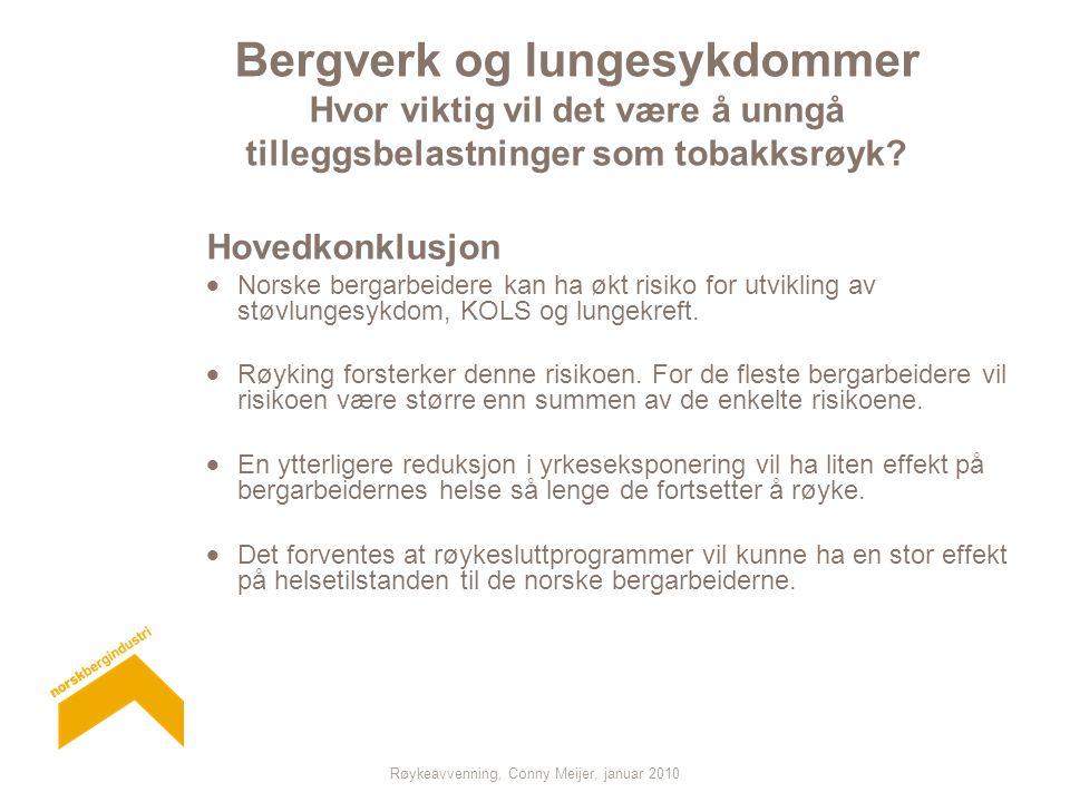 Røykeavvenning, Conny Meijer, januar 2010 Bergverk og lungesykdommer Hvor viktig vil det være å unngå tilleggsbelastninger som tobakksrøyk? Hovedkonkl