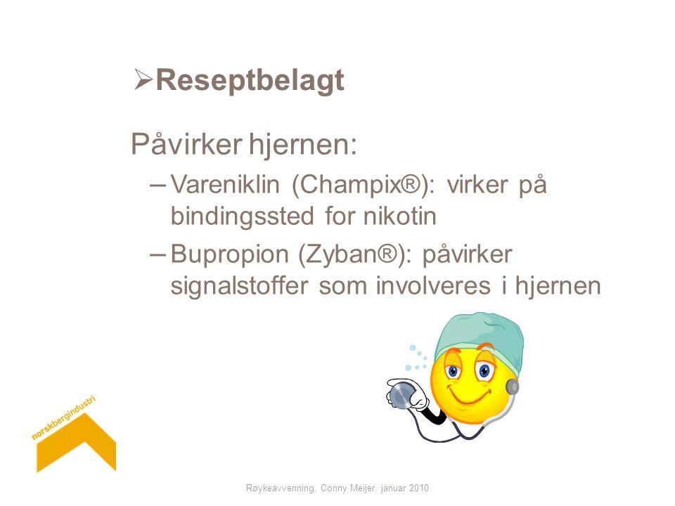 Røykeavvenning, Conny Meijer, januar 2010  Reseptbelagt Påvirker hjernen: – Vareniklin (Champix®): virker på bindingssted for nikotin – Bupropion (Zyban®): påvirker signalstoffer som involveres i hjernen