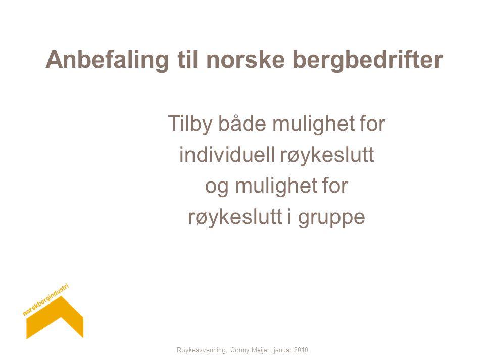 Røykeavvenning, Conny Meijer, januar 2010 Anbefaling til norske bergbedrifter Tilby både mulighet for individuell røykeslutt og mulighet for røykeslut