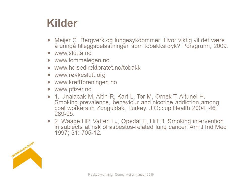 Røykeavvenning, Conny Meijer, januar 2010 Kilder  Meijer C. Bergverk og lungesykdommer. Hvor viktig vil det være å unngå tilleggsbelastninger som tob