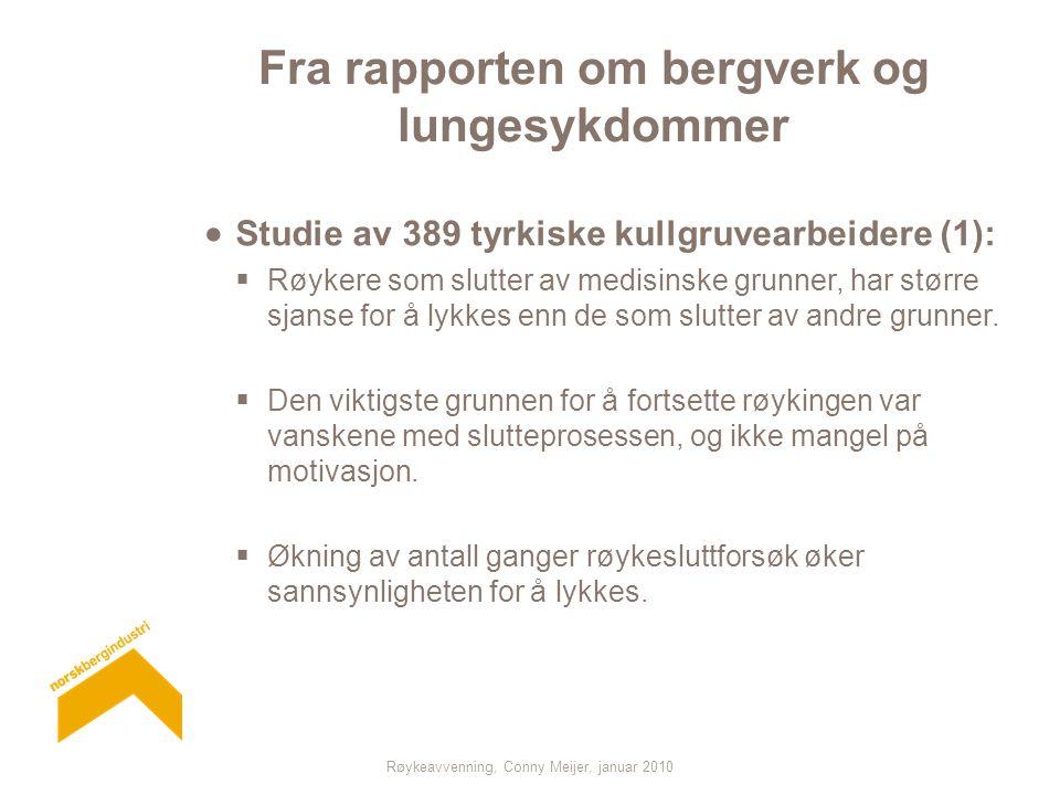 Røykeavvenning, Conny Meijer, januar 2010 Fra rapporten om bergverk og lungesykdommer  Studie av 389 tyrkiske kullgruvearbeidere (1):  Røykere som slutter av medisinske grunner, har større sjanse for å lykkes enn de som slutter av andre grunner.