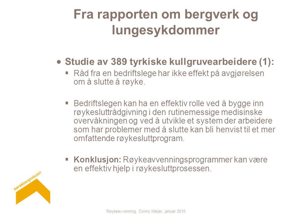 Røykeavvenning, Conny Meijer, januar 2010 Fra rapporten om bergverk og lungesykdommer  Studie av 572 personer med risiko for asbestrelatert lungekreft (2): – Røykeslutt var vanskelig.