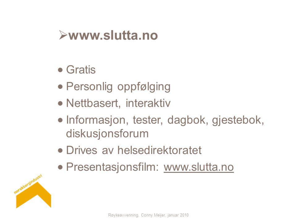 Røykeavvenning, Conny Meijer, januar 2010  www.slutta.no  Gratis  Personlig oppfølging  Nettbasert, interaktiv  Informasjon, tester, dagbok, gjes