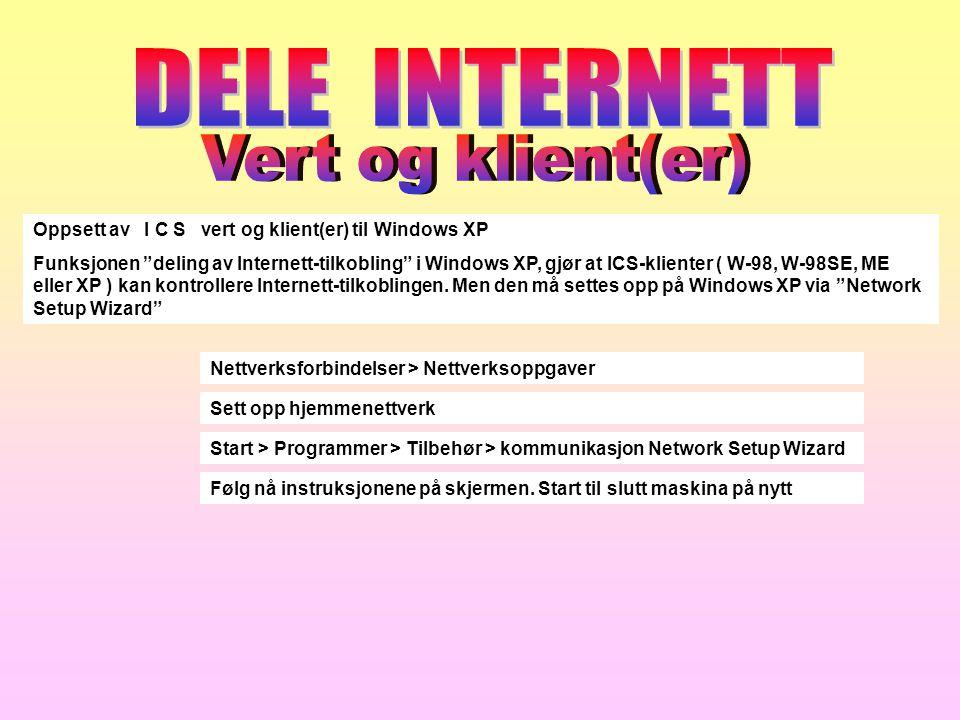 """Oppsett av I C S vert og klient(er) til Windows XP Funksjonen """"deling av Internett-tilkobling"""" i Windows XP, gjør at ICS-klienter ( W-98, W-98SE, ME e"""