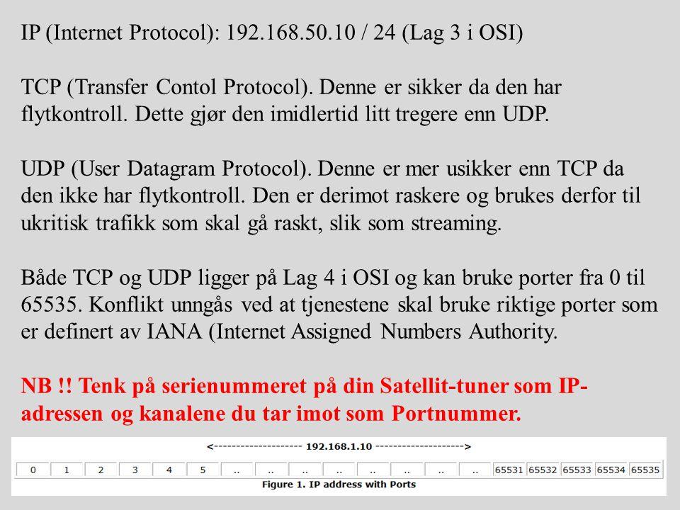 IP (Internet Protocol): 192.168.50.10 / 24 (Lag 3 i OSI) TCP (Transfer Contol Protocol). Denne er sikker da den har flytkontroll. Dette gjør den imidl