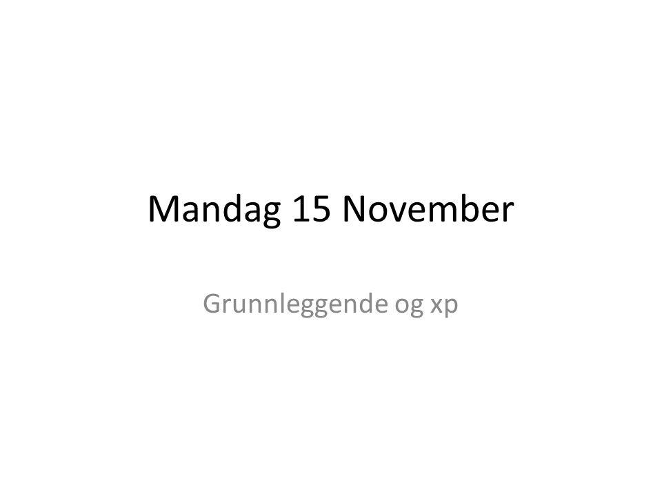 Mandag 15 November Grunnleggende og xp