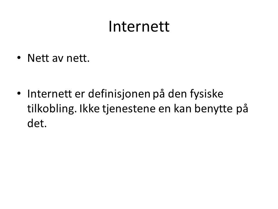 Internett • Nett av nett. • Internett er definisjonen på den fysiske tilkobling. Ikke tjenestene en kan benytte på det.