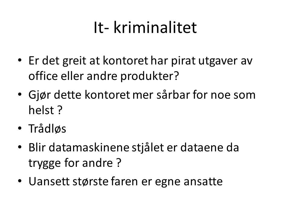 It- kriminalitet • Er det greit at kontoret har pirat utgaver av office eller andre produkter? • Gjør dette kontoret mer sårbar for noe som helst ? •