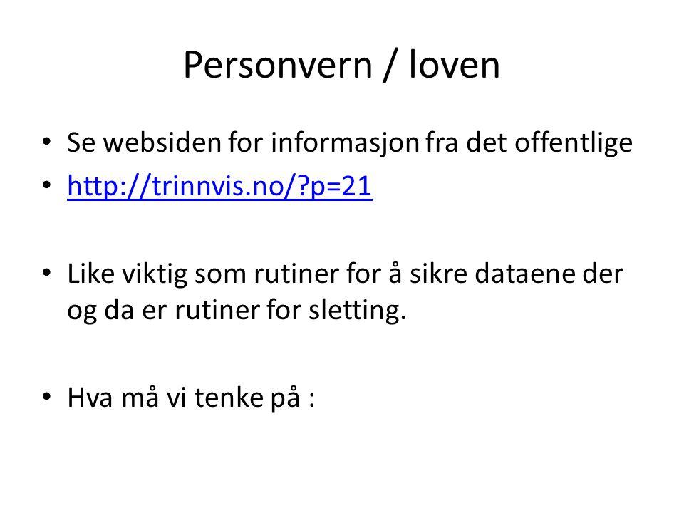 Personvern / loven • Se websiden for informasjon fra det offentlige • http://trinnvis.no/?p=21 http://trinnvis.no/?p=21 • Like viktig som rutiner for