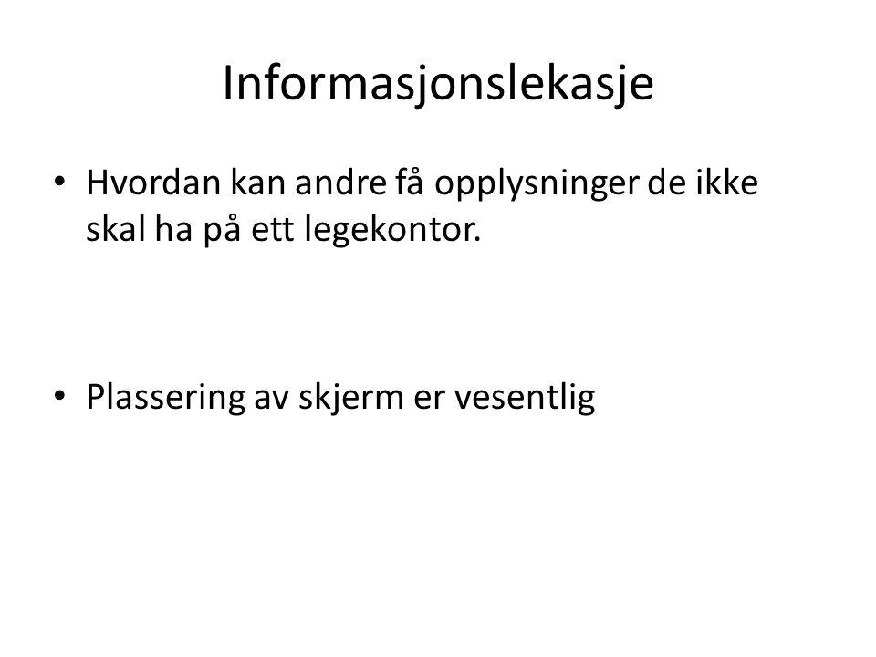 Informasjonslekasje • Hvordan kan andre få opplysninger de ikke skal ha på ett legekontor. • Plassering av skjerm er vesentlig