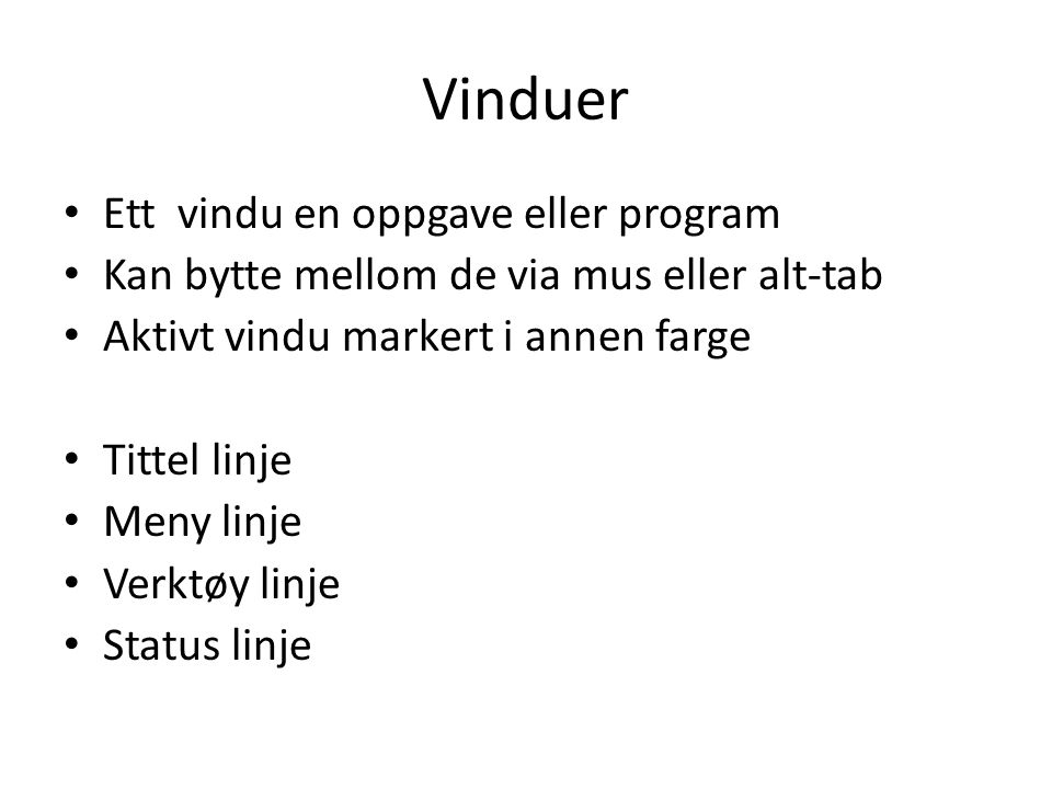 Vinduer • Ett vindu en oppgave eller program • Kan bytte mellom de via mus eller alt-tab • Aktivt vindu markert i annen farge • Tittel linje • Meny li