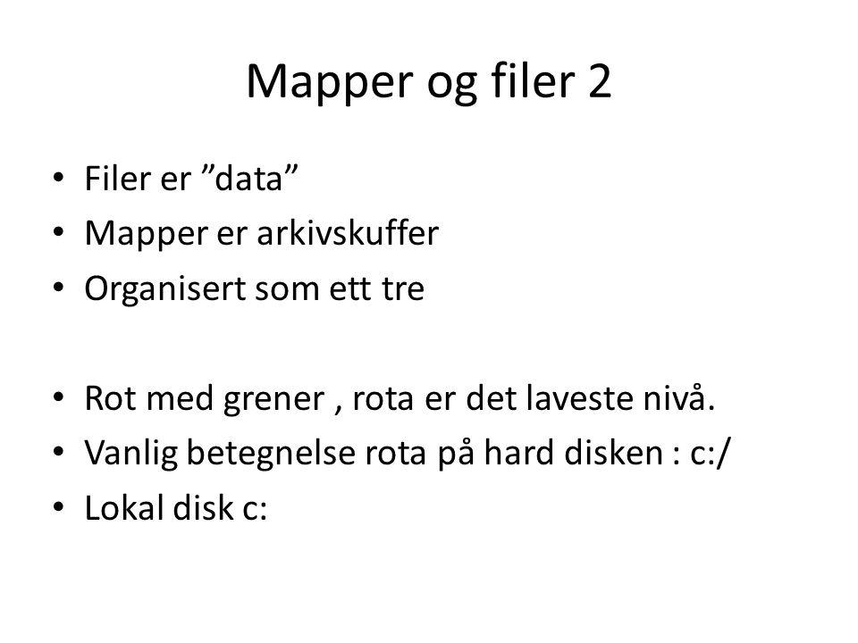 """Mapper og filer 2 • Filer er """"data"""" • Mapper er arkivskuffer • Organisert som ett tre • Rot med grener, rota er det laveste nivå. • Vanlig betegnelse"""